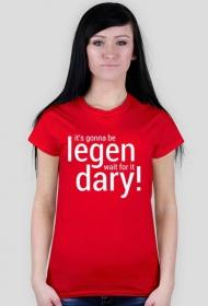 Legen... wait for it... dary - koszulka damska