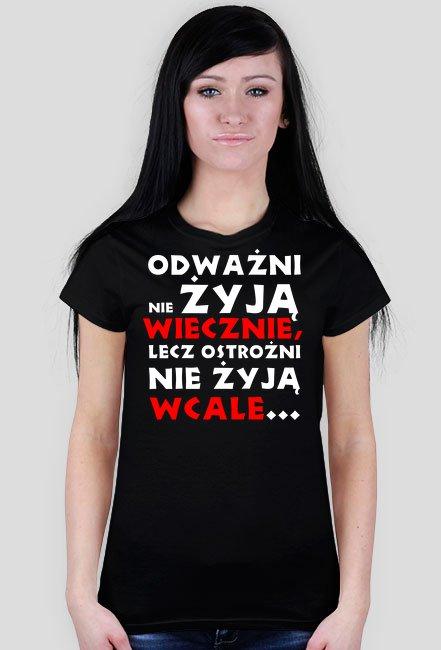 Odważni nie żyją wiecznie, lecz ostrożni nie żyją wcale WM - koszulka