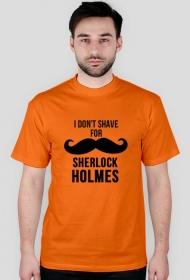 i don't shave for Sherlock holmes - koszulka męska
