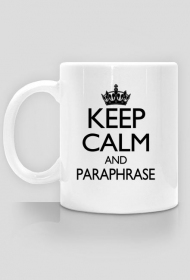 Keep Calm and Paraphrase - kubek