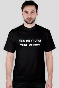 Tea who you yeah bunny