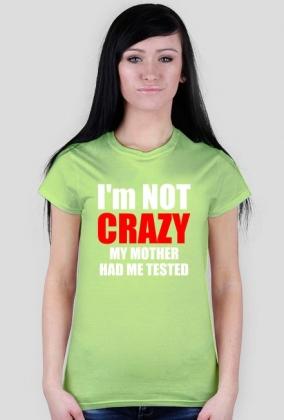 I'm not crazy koszulka damska