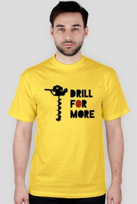 Drill for more