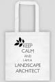 Keep Calm and I am a Landscape Architect