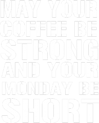 Strong coffee, short monday