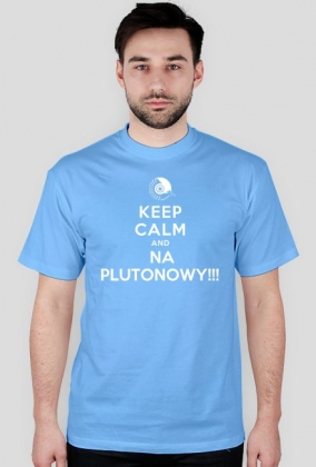 KEEP CALM and NA PLUTONOWY!!!
