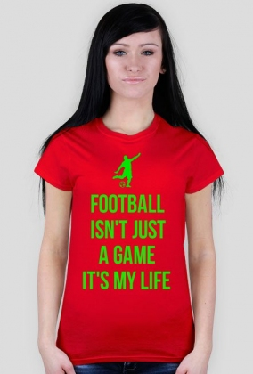 FOOTBALL ISN'T JUST A GAME IT'S MY LIFE