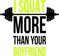 I squat more than your boyfriend