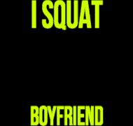 I squat more than your boyfriend