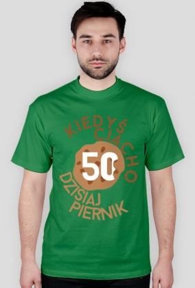 Koszulka urodzinowa - Kiedyś ciacho dzisiaj piernik 50