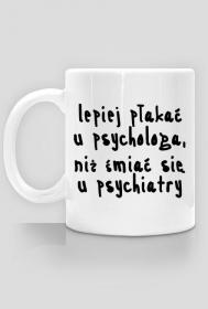 Kubek Neurotyk - Lepiej płakać u psychologa, niż śmiać się u psychiatry