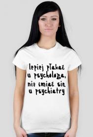Koszulka Neurotyk - Lepiej płakać u psychologa, niż śmiać się u psychiatry (biała)