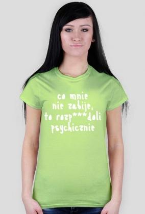 Koszulka Neurotyk - Co mnie nie zabije, to rozp***doli psychicznie (różne kolory)