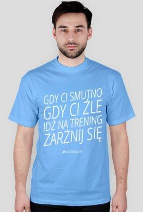 """Koszulka biegacza, meska """"Gdy Ci Smutno Gdy Ci Zle Idz Na Trening Zarznij Sie"""""""