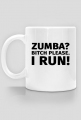 Kubek biegacza. Zumba? Bitch please. I run!