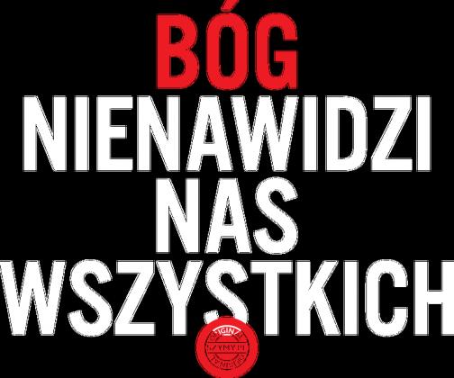 Bóg nienawidzi nas wszystkich (by Szymy.pl) - męska