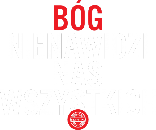 Bóg nienawidzi nas wszystkich (by Szymy.pl) - damska