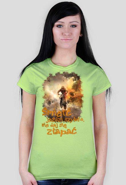 Śmierć jeździ szybko nie daj się złapać - koszulka damska