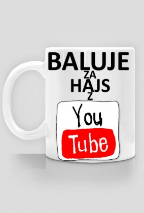 BALUJE ZA HAJS Z YOUTUBE Kubek - wersja 3