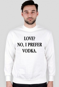 Bluza LOVE? NO, I PREFER VODKA biała