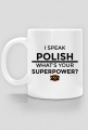 I SPEAK POLISH, WHAT'S YOUR SUPERPOWER?