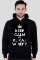 Keep Calm and Klikaj w Refy - Bluza