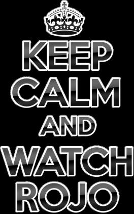 Keep Calm and Watch Rojo (Man)