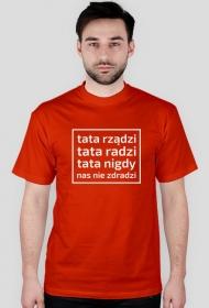 """Koszulka męska """"Tata rządzi, tata radzi, tata nigdy nas nie zdradzi"""""""