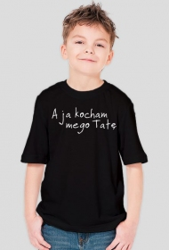 "Koszulka chłopięca ""A ja kocham mego tatę"""