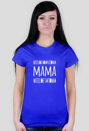 "Koszulka damska kolorowa ""Wielozadaniowa mama wieloetatowa"""