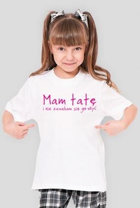 """Koszulka dziewczęca """"Mam tatę i nie zawaham sięgo użyć"""""""