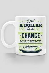 Włożyłem dolara do maszyny zmian - nic się nie zmieniło - Kubek - nietypowe i śmieszne kubki dla każdego