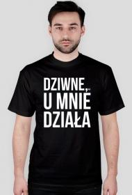 Dziwne, u mnie działa 2 - Koszulki na zamówienie - nietypowe nadruki - Koszulki, które chcesz mieć