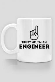 Trust me, I'm an engineer - Kubek - nietypowe i śmieszne kubki dla każdego