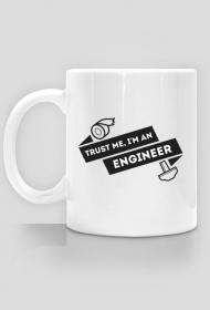 Trust me, I'm an engineer - Kubek 2 - nietypowe i śmieszne kubki dla każdego