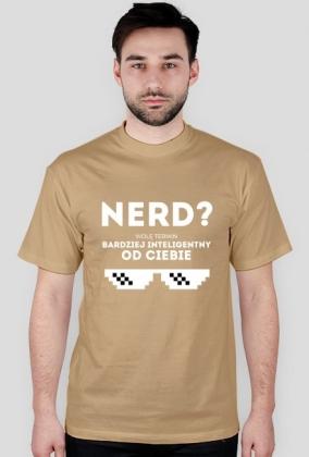 Koszulka - NERD - wolę termin: bardziej inteligentny od Ciebie - dziwneumniedziala.com - koszulki dla informatyków