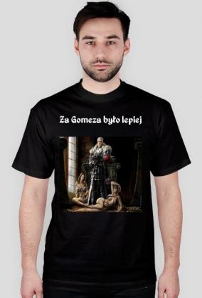 a09b373bf2c73 Koszulka Za Gomeza - męska - koszulki męskie w Za Gomeza Było Lepiej